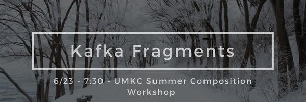 Kafka Fragments | Ihnen | UMKC Summer Composition Workshop