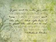 If you want to write, you can. Fear stops most people from writing, not lack of talent. Richard Rhodes {Megaphone Society}