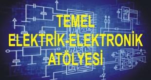 TEMEL ELEKTRİK-ELEKTRONİK ATÖLYESİ
