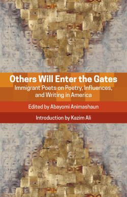 "Others Will Enter the Gates: Immigrant Poets on Poetry, Influences, and Writing in America (Black Lawrence Press) The essay, ""Lisbon, Tanga, Goa"" was included in this volume, published in 2015 by Black Lawrence Press. Edited by Abayomi Animashaun with an introduction by Kazim Ali ""Nerval once said that you ought to travel so much that even your home becomes strange to you, but I have no hope other than the opposite—that is to say: once you cross borders often enough you find really that every place must be somehow home. The poets collected here testify, both in these statements and in their own work, that such a home is possible."" —Kazim Ali The range of voices and the experiences those voices represent in OTHERS WILL ENTER THE GATES: IMMIGRANT POETS ON POETRY, INFLUENCES, AND WRITING IN AMERICA provide the reader with an entrance into other worlds and other ways of seeing and walking in those worlds. Our notions of identity, of transition and transformation, of the translation of language and culture, of the very idea of documenting who or what a person fundamentally is, are called into question by these probing and provocative essays. This is a striking and essential collection, one in which the reader vicariously becomes an immigrant of sorts, allowed to pass over personal and national borders, ferried along by the beautiful and vital prose of some of the finest poets working in the U.S. today."" —Todd Davis, author of IN THE KINGDON OF THE DITCH and THE LEAST OF THESE You can get a copy here: http://www.blacklawrence.com/others-will-enter-the-gates-immigrant-poets-on-poetry-influences-and-writing-in-america/"