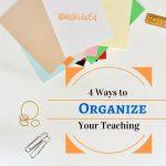 4 Ways to Organize Your Teaching, Organize Your Teaching, 4 Ways to