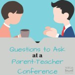 Questions to ask at a Parent Teacher Conference