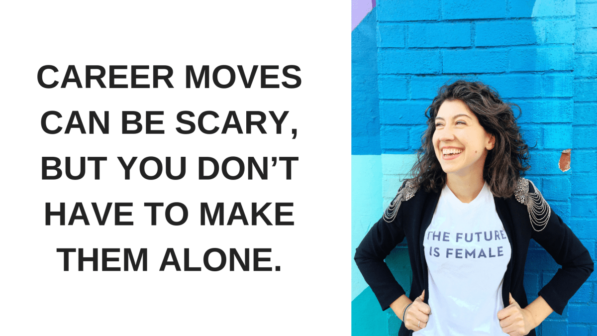 Career moves can be scary, but you don't have to make them alone.