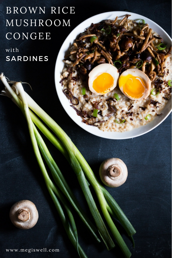Brown Rice Mushroom Congee with Sardines   Topped with stir-fried mushrooms, a soft-boiled egg, and fried shallots, this is the ultimate savory breakfast that also works for lunch or dinner. #porridge #congee #healthy #breakfast #sardines #mushrooms   www.megiswell.com
