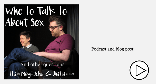 Who to talk to about sex? Meg-John & Justin