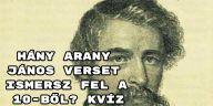 Hány Arany János verset ismersz fel a 10-ből? Kvíz