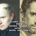 Kölcsey Ferenc vagy Petőfi Sándor kvíz – kitől idéztünk?
