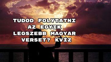Tudod folytatni az egyik legszebb magyar verset? kvíz - mutass egy telitalálatot!