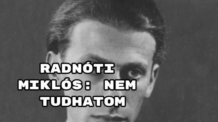 Jöjjön Radnóti Miklós: Nem tudhatom verse.
