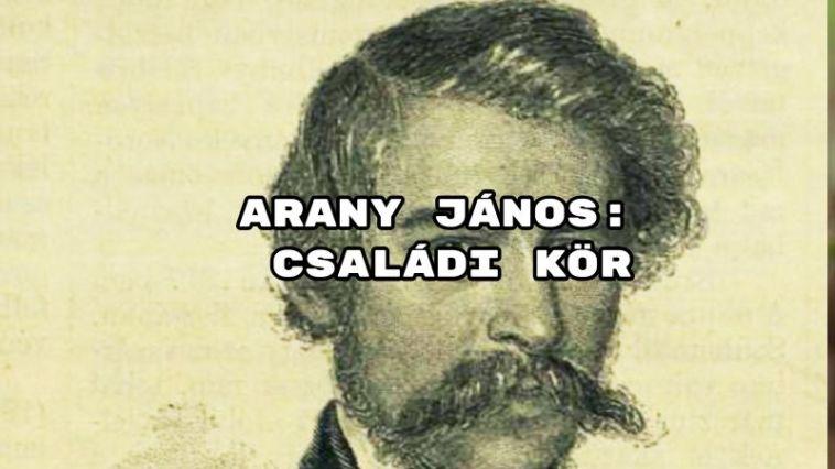 Jöjjön Arany János: Családi kör verse.