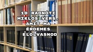 10 Radnóti Miklós vers, amit ma érdemes elolvasnod