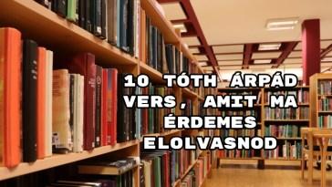 10 Tóth Árpád vers, amit ma érdemes elolvasnod