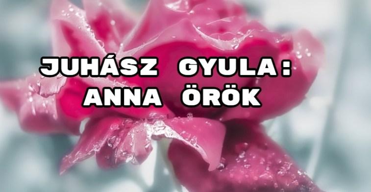 Íme Juhász Gyula verse - olvasd el az Anna örök költeményt