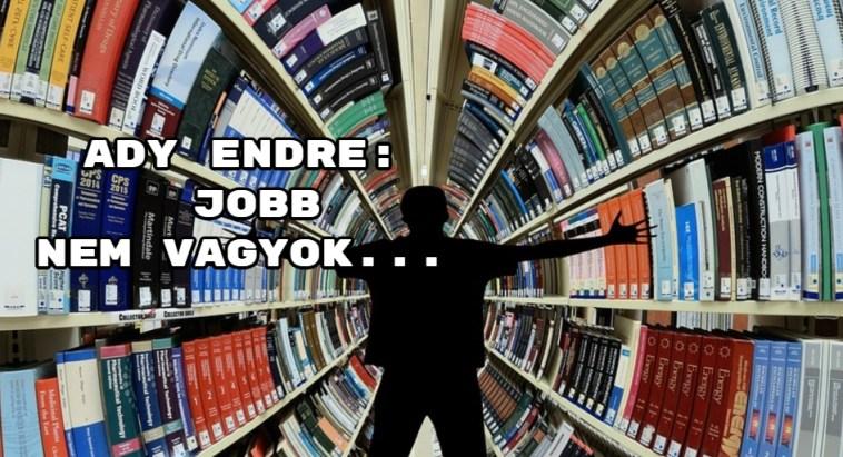 Jöjjön Ady Endre: Jobb nem vagyok...verse.