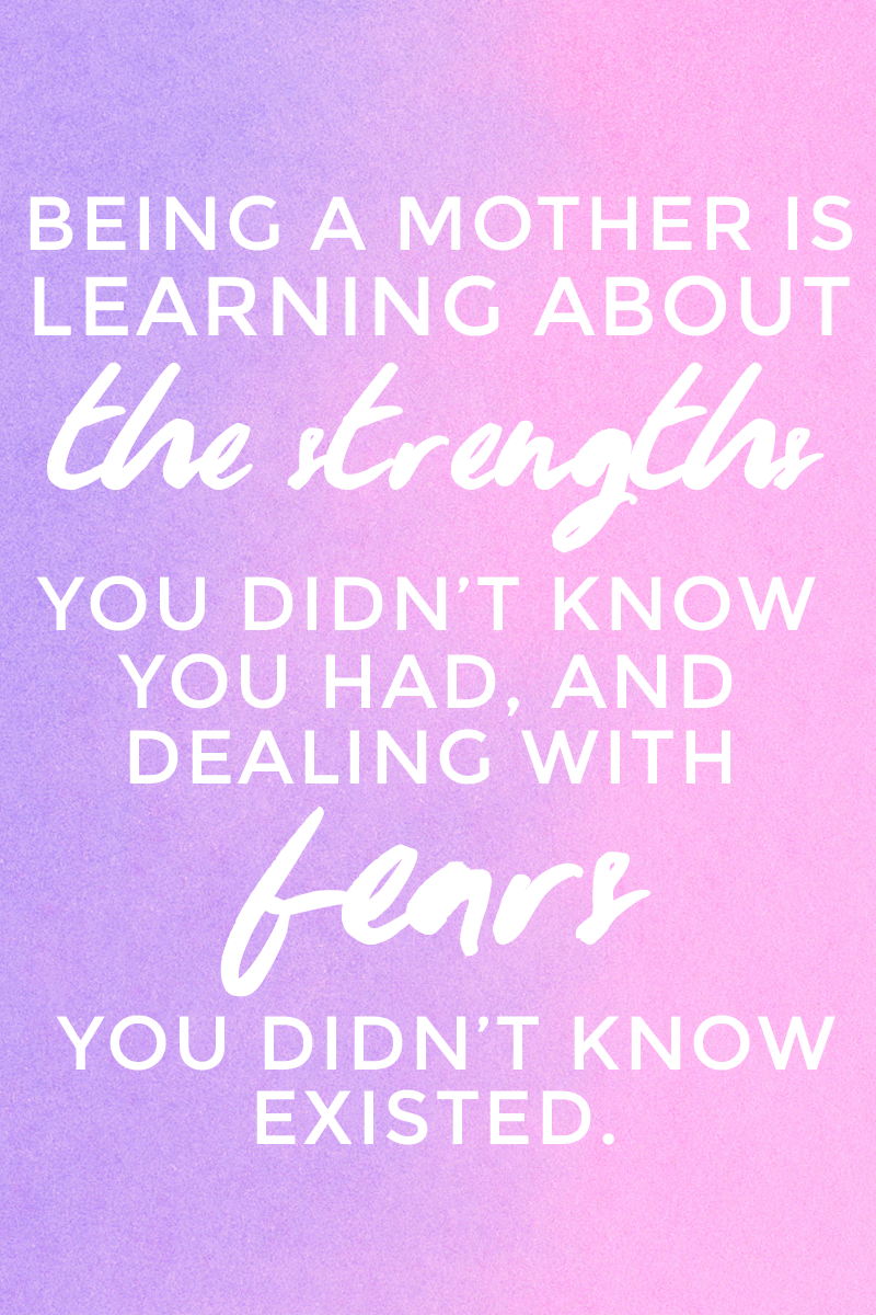Being a mother is learning about the strengths you didn't know you had, and dealing with fears you didn't know existed. - Click through for more inspiring quotes for moms.