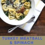 Turkey meatball and spinach tortellini soup