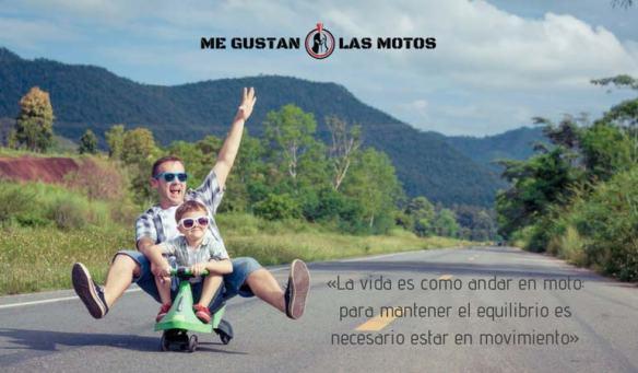 Frases de moteros: «La vida es como andar en moto: para mantener el equilibrio es necesario estar en movimiento»