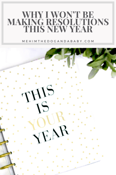 Why I Won't Be Making Resolutions This New Year