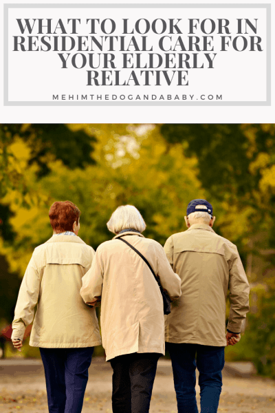 What To Look For In Residential Care For Your Elderly Relative