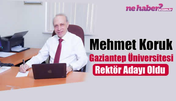 Mehmet Koruk, Gaziantep Üniversitesi rektör adayı oldu!