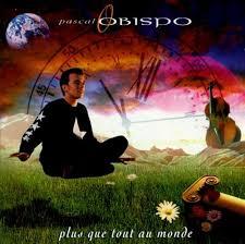 Découvrez le classement des meilleurs albums de Pascal Obispo - Plus Que Tout Au Monde