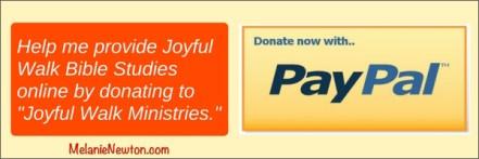 Donate to Joyful Walk Ministries with PayPall. melanienewton.com