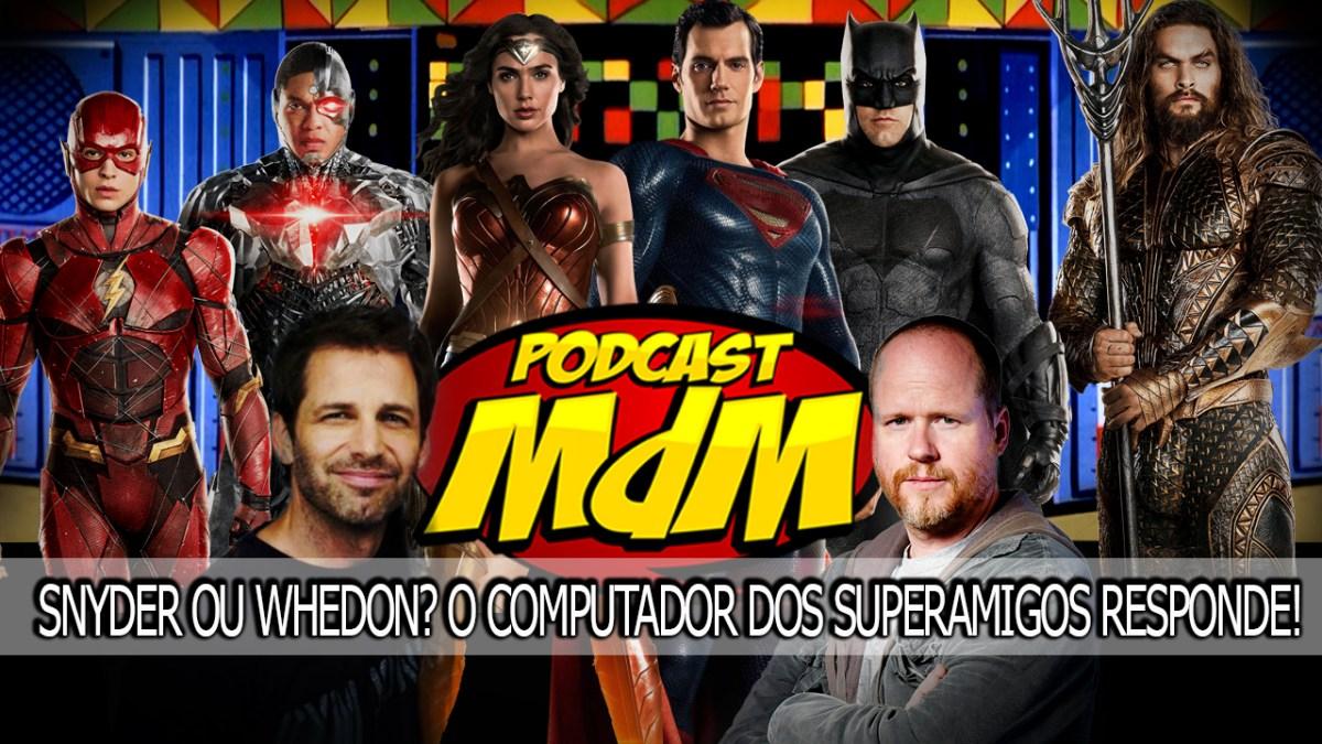 Podcast MdM #440: Usamos o Computador dos Superamigos pra saber se a Liga do Snyder ia ser melhor que a do Whedon