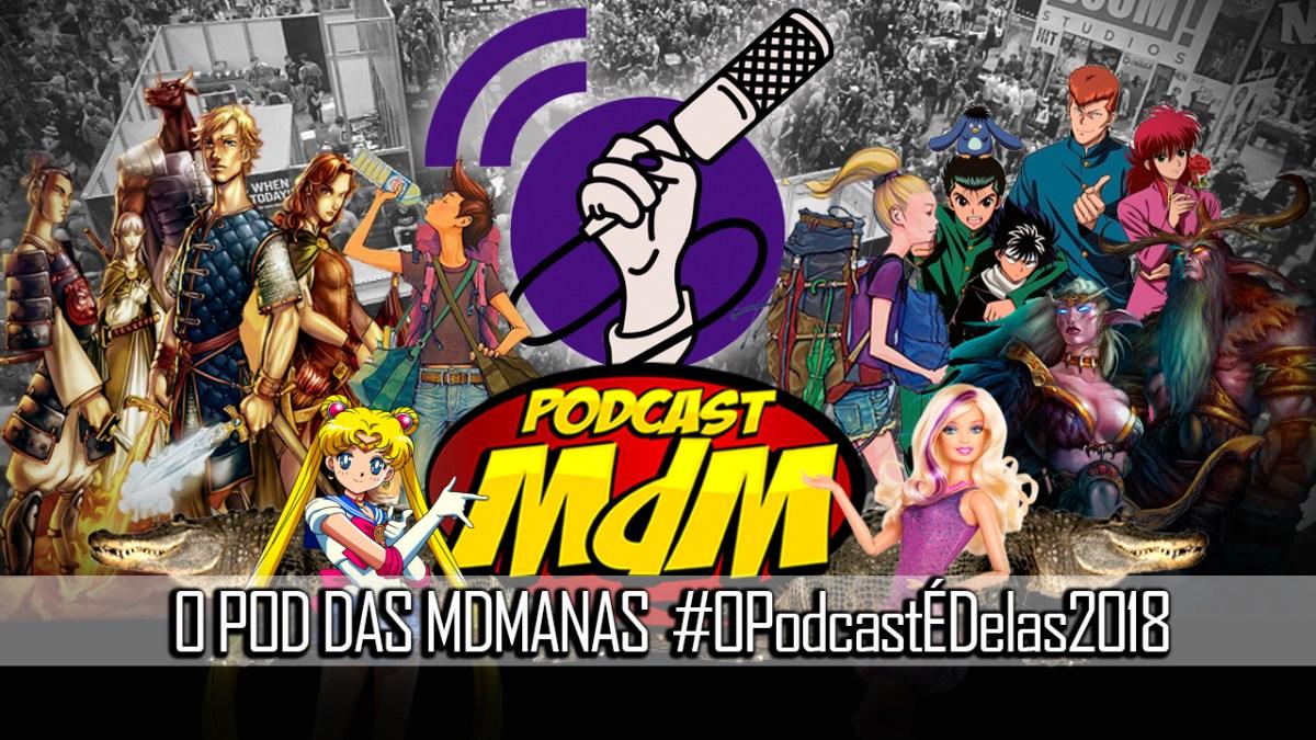 Podcast MdM #457: O Podcast das MdManas #OPodcastÉDelas2018