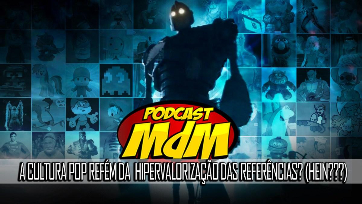 Podcast MdM #460: A cultura das referências e a lamentabilidade das gerações nerds (O QUÊ??? Má que porra de tema é esse???)