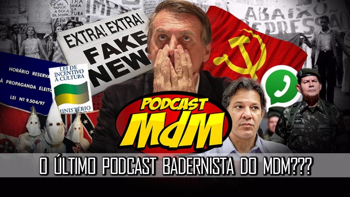 Podcast MdM #488: ELE NÃO, POOOOORRAAAAA!!!!