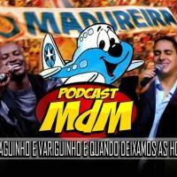 Podcast MdM #532: a vida e obra do Variguinho