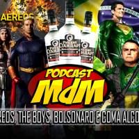 Podcast MdM #530: Acidentes aéreos, The Boys, Coma alcoólico pelo cu e Bolsonaro