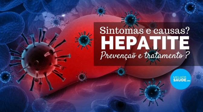 HEPATITE 2017: SINTOMAS CAUSAS PREVENÇÃO E TRATAMENTO