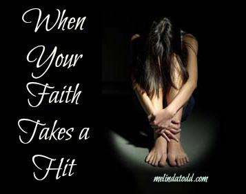 when your faith takes hit melindatodd