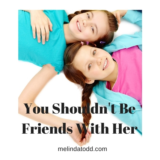 you shouldn't be friends melindatodd
