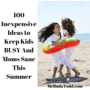 100 Inexpensive Ideas to Keep Kids BUSY This Summer