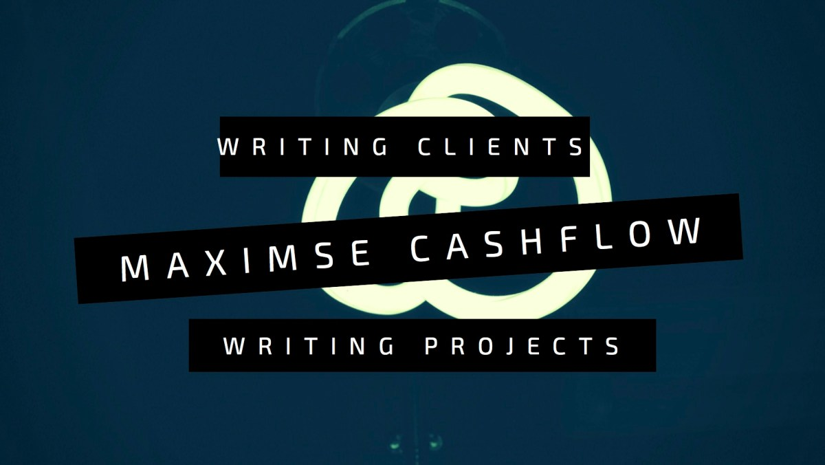 Maximise Cashflow: balancing your writing projects and freelance writing clients