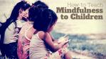 Melinda J. Irvine -- how to teach mindfulness to children