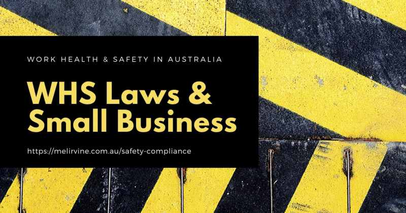 how Australian WHS laws apply to your small business by Melinda J. Irvine