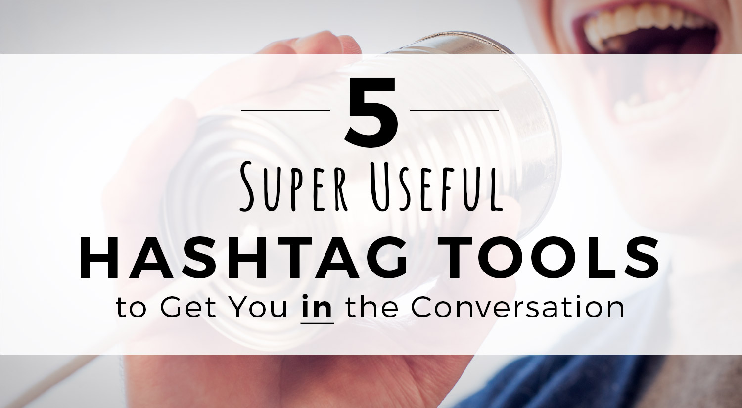 5 Social Media Hashtag Tools to Get You in the Conversation