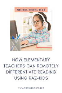 HOW ELEMENTARY TEACHERS CAN REMOTELY DIFFERENTIATE READING USING RAZ-KIDS #remotelearning #elementaryremoteteaching