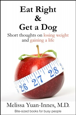 Eat Right and Get a Dog: Short Thoughts on Losing Weight and Gaining a Life (Bite-sized books)