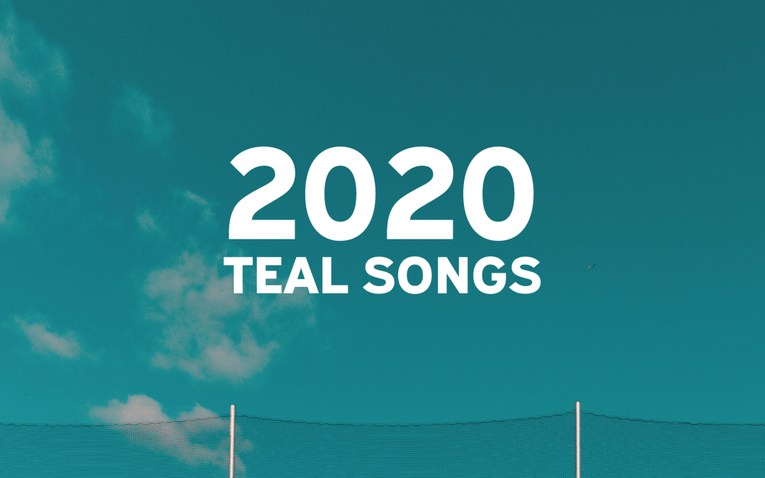 2020: Teal Songs