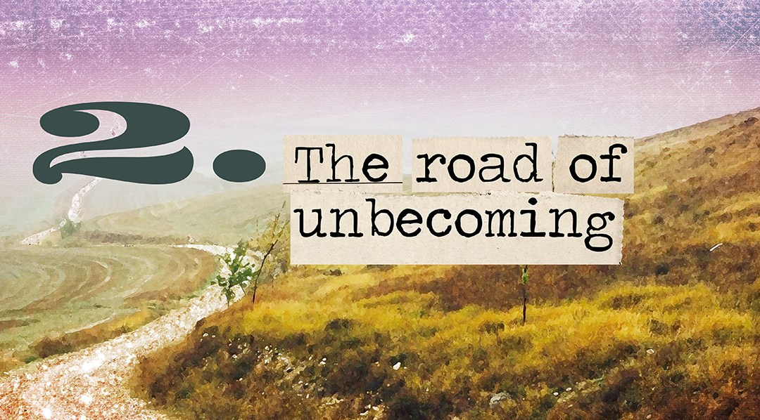 Soul Road #2 –  The Road of Unbecoming