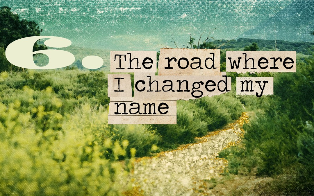 Soul Road #6 – The Road Where I Changed My Name