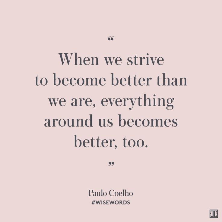 When-we-strive-to-become-better-than-we-are-everything-around-us-becomes-better-too.-Paulo-Coelho