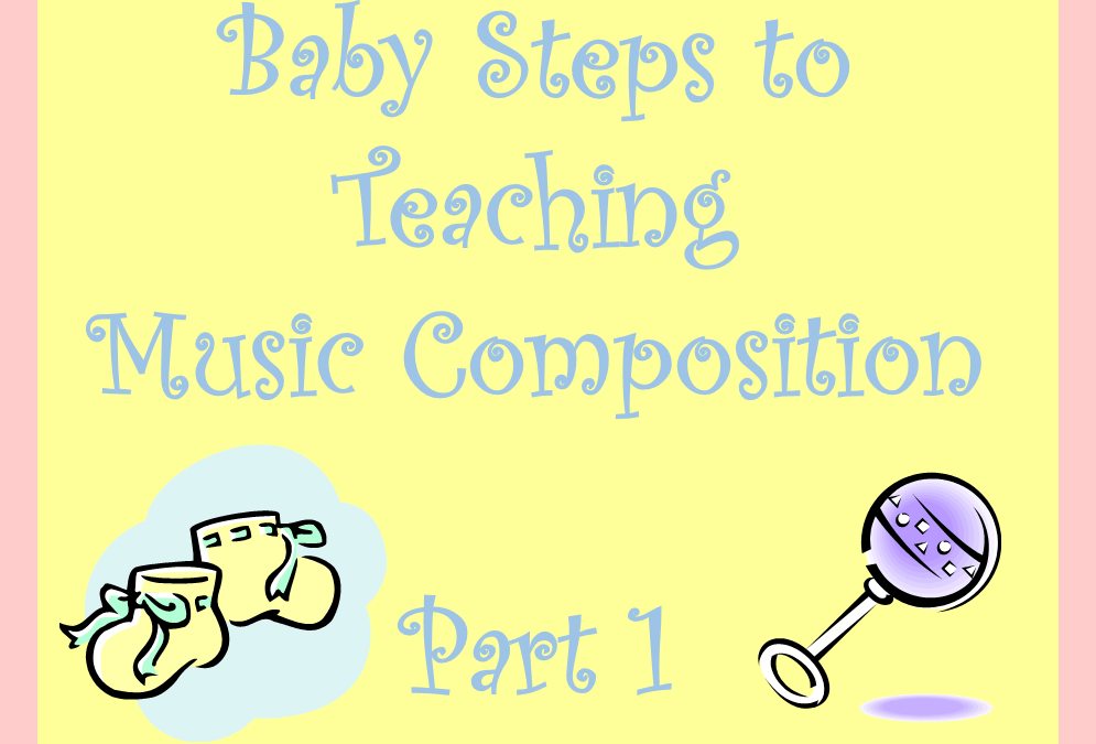 Baby Steps to Teaching Music Composition – Part 1