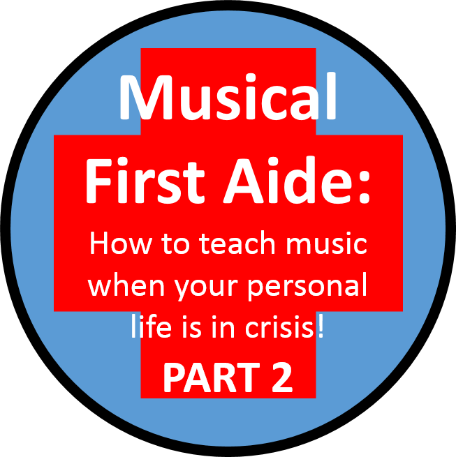 Musical First Aide – a practical guide to teaching music when your personal life is in crisis – Part 2 – Managing  the Crisis