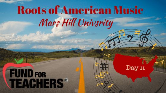 Roots of American Music – Mars Hill University – Day 11