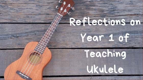 Reflections On Year 1 of Teaching Ukulele